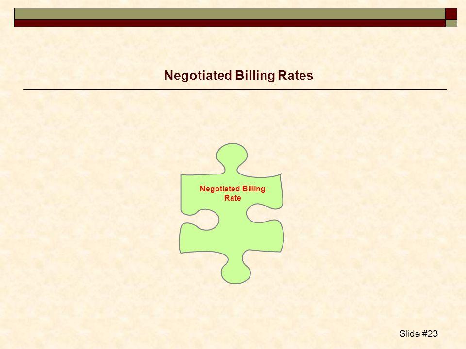 Slide #23 Negotiated Billing Rates Negotiated Billing Rate