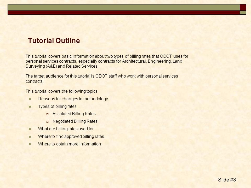 Slide #3 Tutorial Outline This tutorial covers basic information about two types of billing rates that ODOT uses for personal services contracts, espe