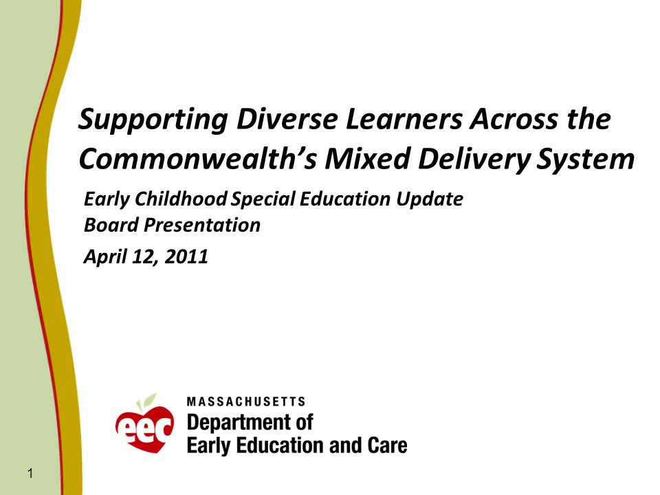 Supporting Diverse Learners Across the Commonwealths Mixed Delivery System Early Childhood Special Education Update Board Presentation April 12, 2011