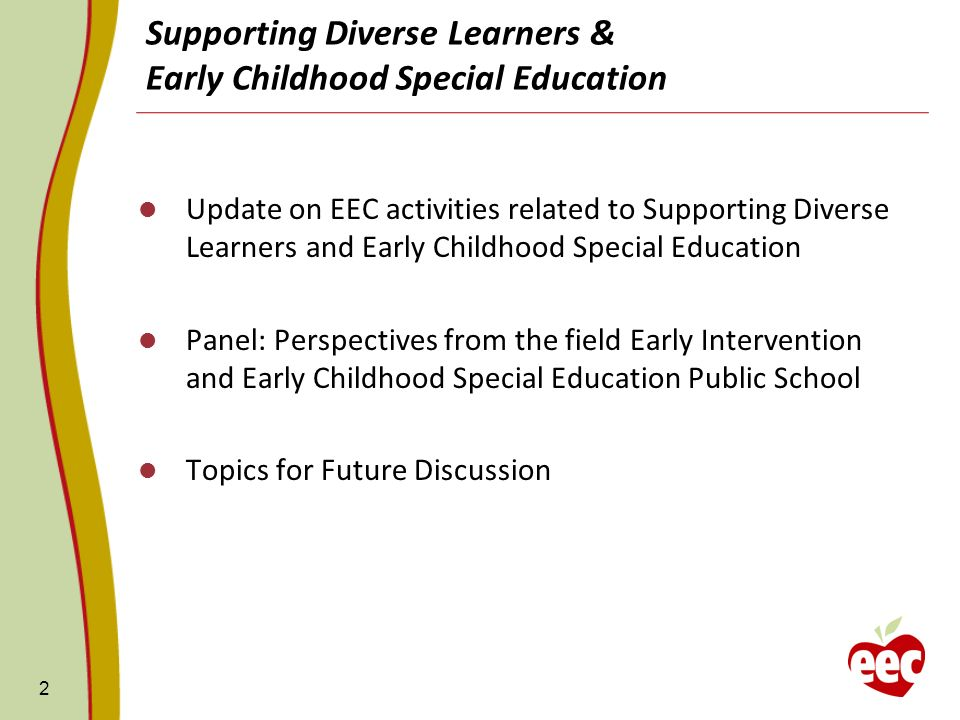 Supporting Diverse Learners & Early Childhood Special Education Update on EEC activities related to Supporting Diverse Learners and Early Childhood Sp