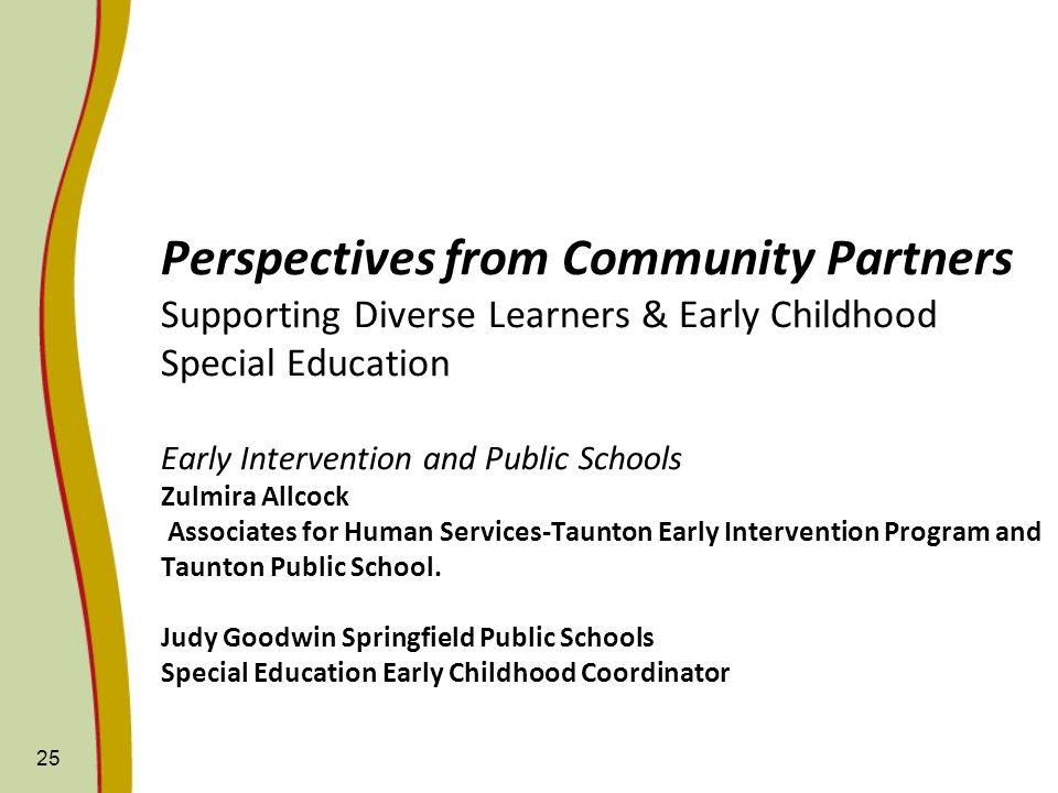 Perspectives from Community Partners Supporting Diverse Learners & Early Childhood Special Education Early Intervention and Public Schools Zulmira All