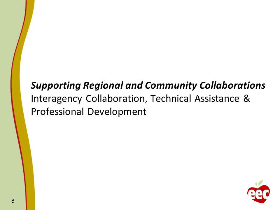 Supporting Regional and Community Collaborations Interagency Collaboration, Technical Assistance & Professional Development 8