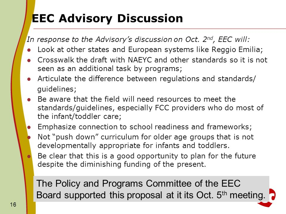 EEC Advisory Discussion In response to the Advisorys discussion on Oct. 2 nd, EEC will: Look at other states and European systems like Reggio Emilia;