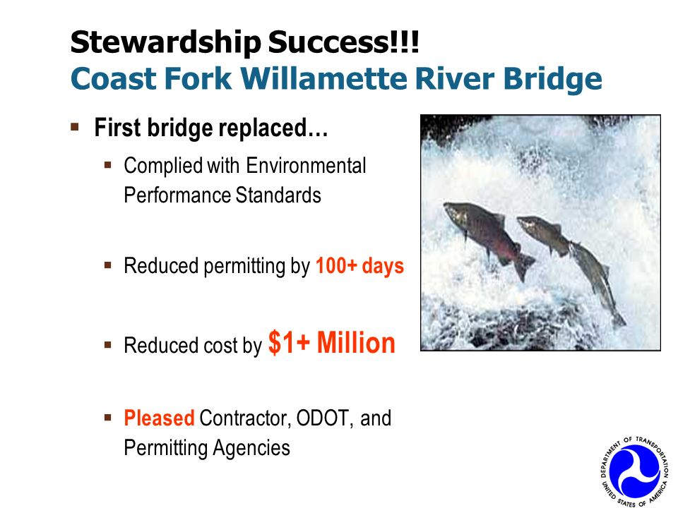 First bridge replaced… Complied with Environmental Performance Standards Reduced permitting by 100+ days Reduced cost by $1+ Million Pleased Contracto