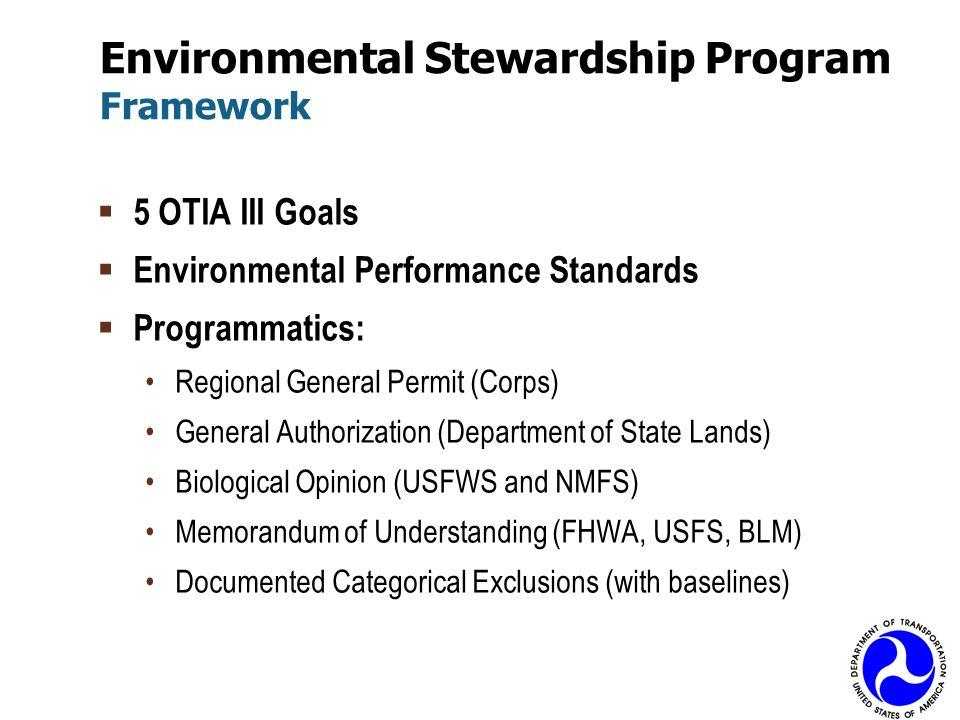 Environmental Stewardship Program Framework 5 OTIA III Goals Environmental Performance Standards Programmatics: Regional General Permit (Corps) Genera