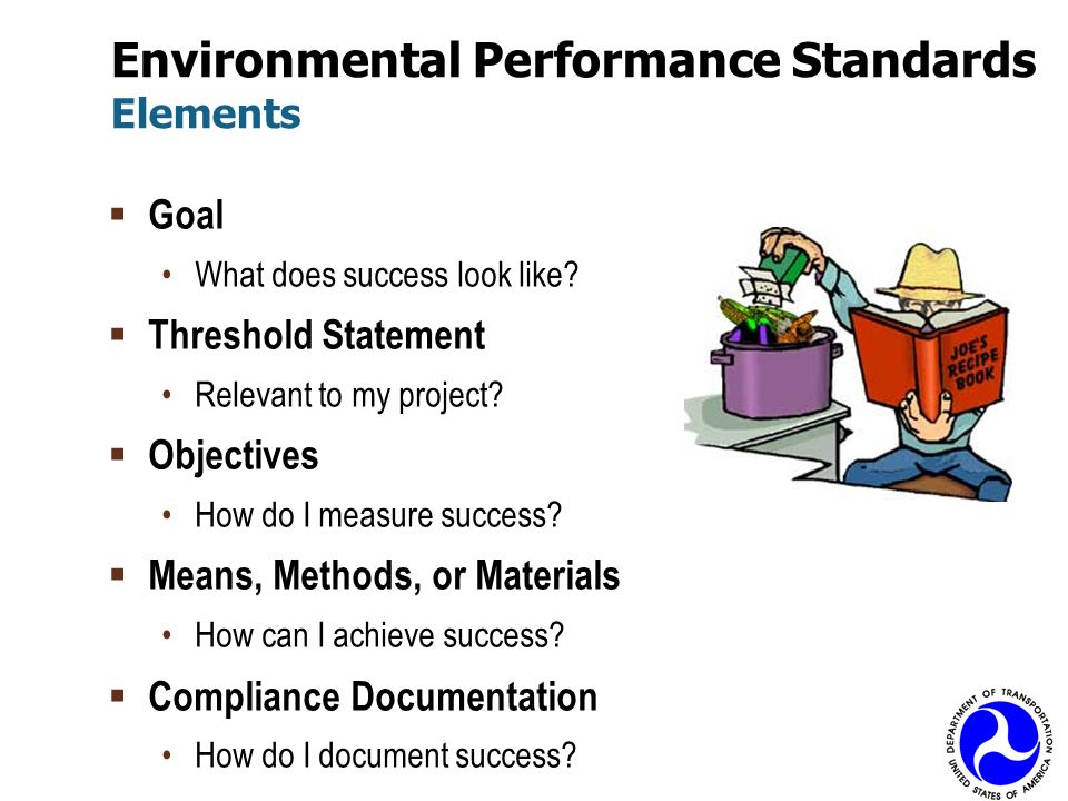 Environmental Performance Standards Elements Goal What does success look like? Threshold Statement Relevant to my project? Objectives How do I measure