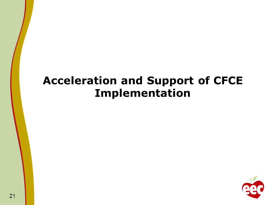 Acceleration and Support of CFCE Implementation 21