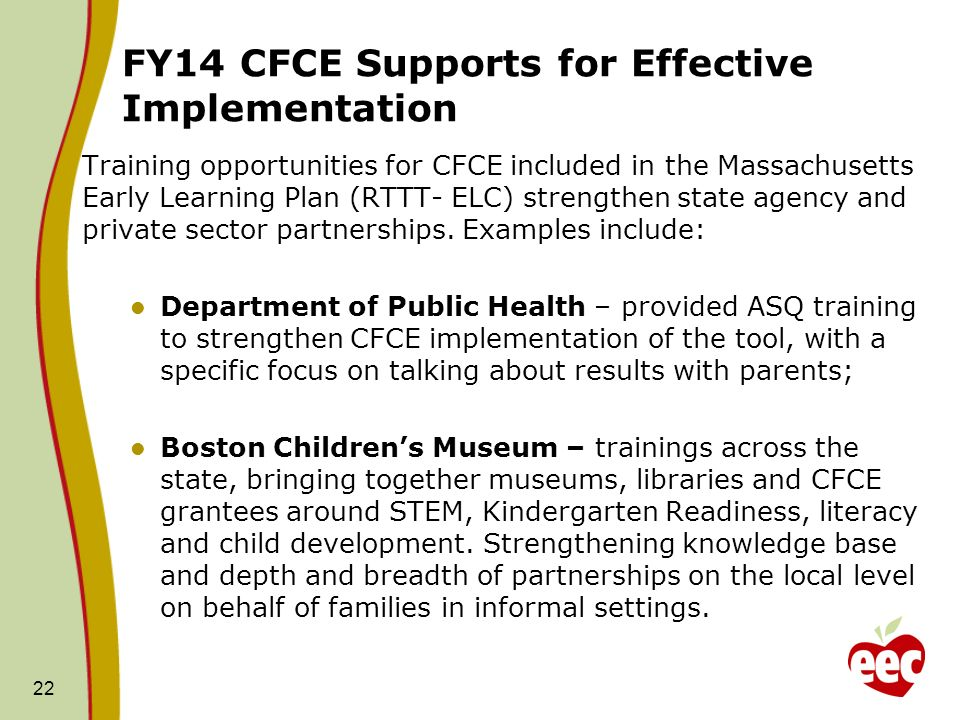 FY14 CFCE Supports for Effective Implementation Training opportunities for CFCE included in the Massachusetts Early Learning Plan (RTTT- ELC) strengthen state agency and private sector partnerships.