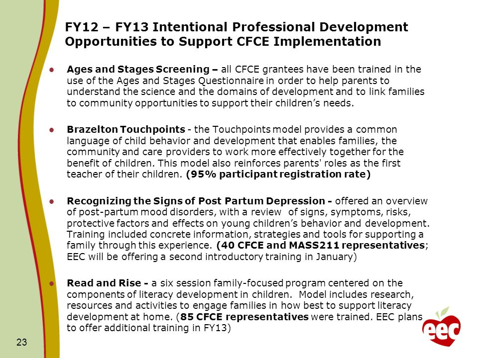 FY12 – FY13 Intentional Professional Development Opportunities to Support CFCE Implementation Ages and Stages Screening – all CFCE grantees have been trained in the use of the Ages and Stages Questionnaire in order to help parents to understand the science and the domains of development and to link families to community opportunities to support their childrens needs.