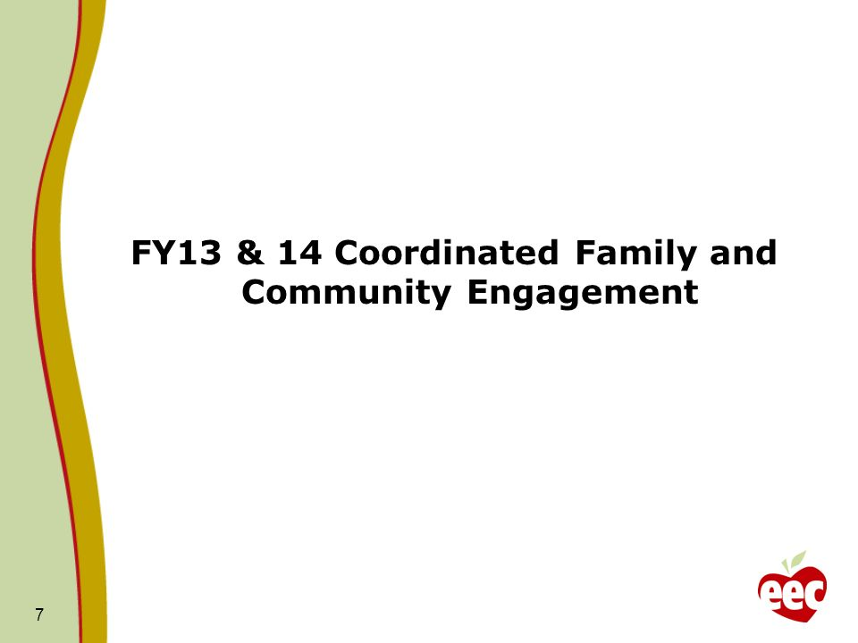 FY13 & 14 Coordinated Family and Community Engagement 7