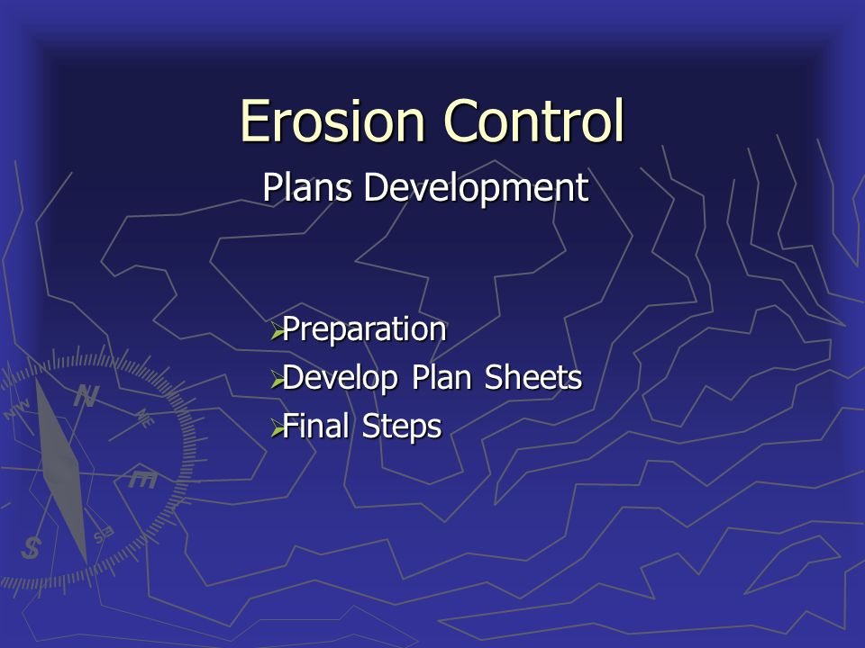 Erosion Control Plans Development Preparation Preparation Develop Plan Sheets Develop Plan Sheets Final Steps Final Steps