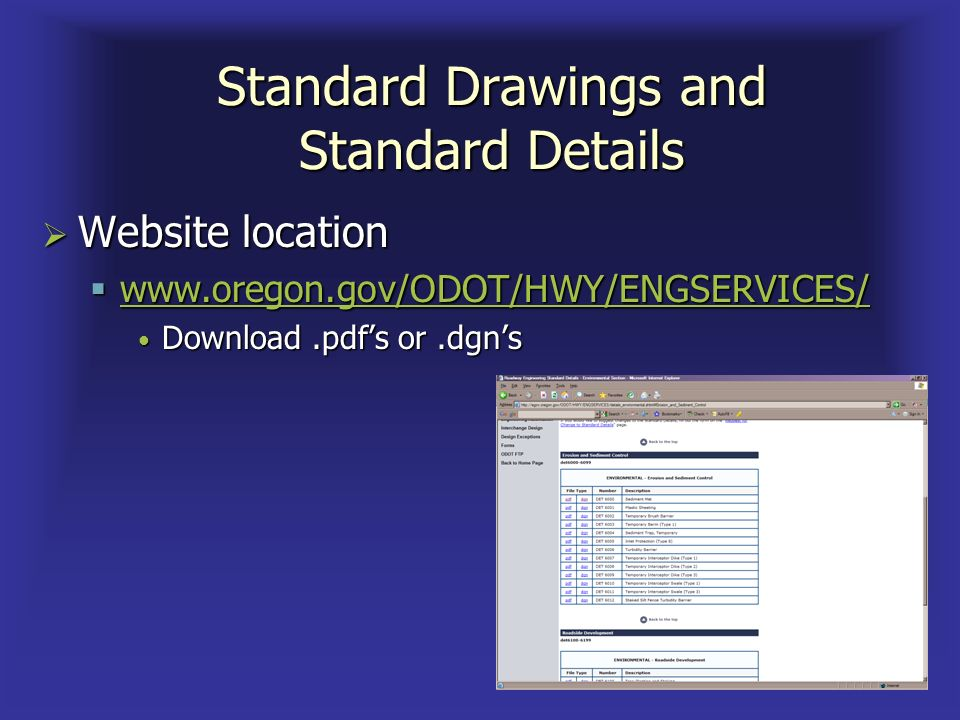 Standard Drawings and Standard Details Website location Website location www.oregon.gov/ODOT/HWY/ENGSERVICES/ www.oregon.gov/ODOT/HWY/ENGSERVICES/ www.oregon.gov/ODOT/HWY/ENGSERVICES/ Download.pdfs or.dgns Download.pdfs or.dgns
