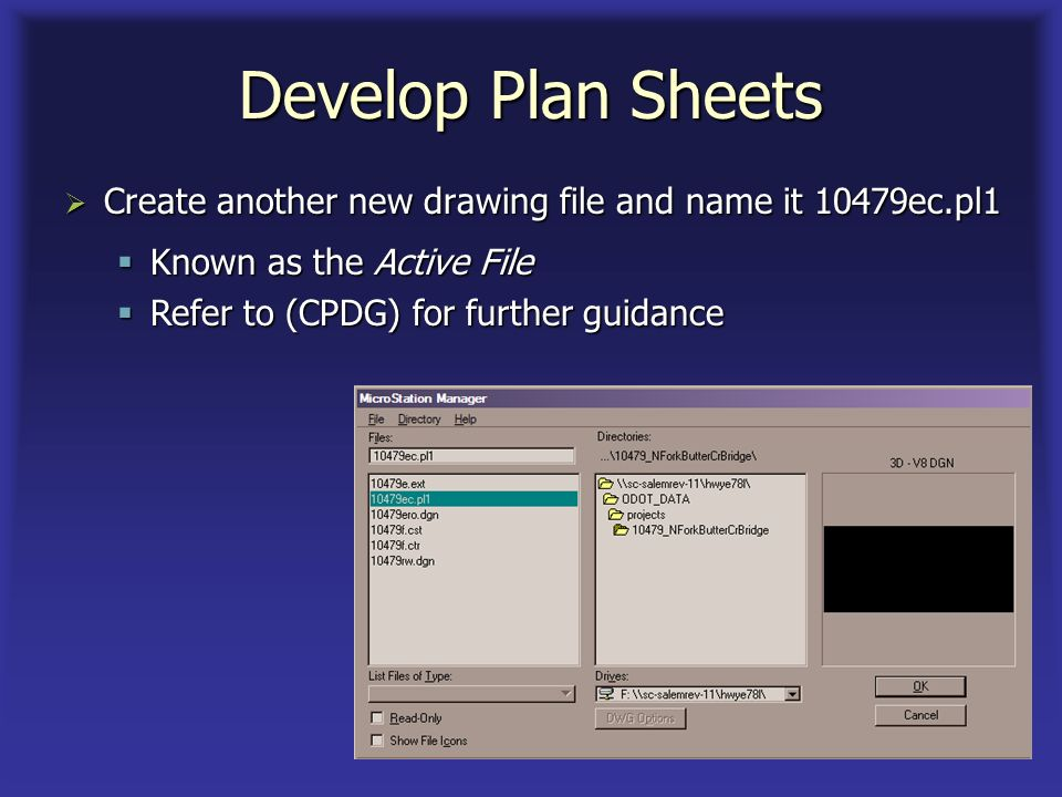Develop Plan Sheets Create another new drawing file and name it 10479ec.pl1 Create another new drawing file and name it 10479ec.pl1 Known as the Active File Known as the Active File Refer to (CPDG) for further guidance Refer to (CPDG) for further guidance