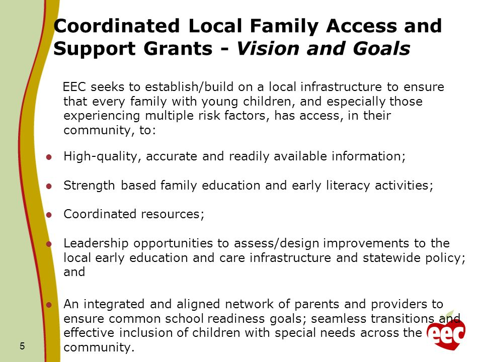 Coordinated Local Family Access and Support Grants - Vision and Goals EEC seeks to establish/build on a local infrastructure to ensure that every fami