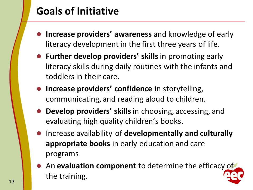 Goals of Initiative 13 Increase providers awareness and knowledge of early literacy development in the first three years of life.