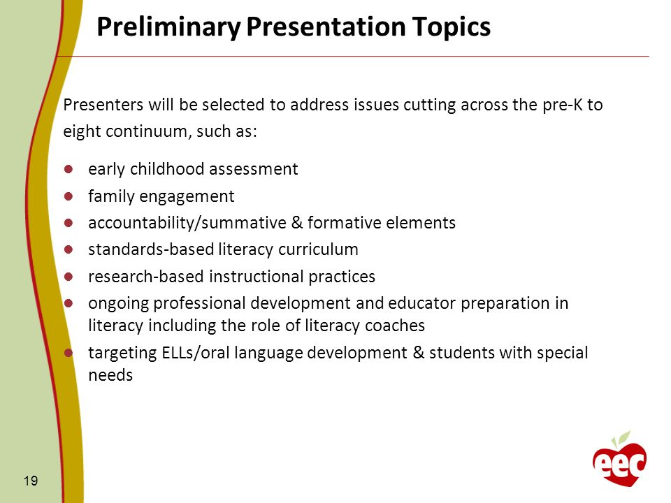 Preliminary Presentation Topics 19 Presenters will be selected to address issues cutting across the pre-K to eight continuum, such as: early childhood