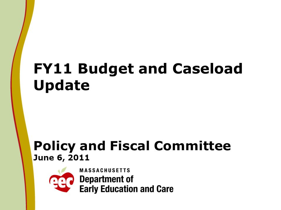 FY11 Budget and Caseload Update Policy and Fiscal Committee June 6, 2011