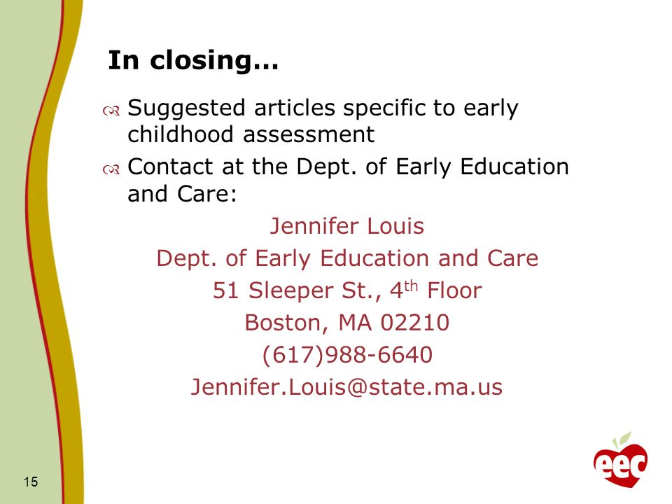 In closing… Suggested articles specific to early childhood assessment Contact at the Dept. of Early Education and Care: Jennifer Louis Dept. of Early