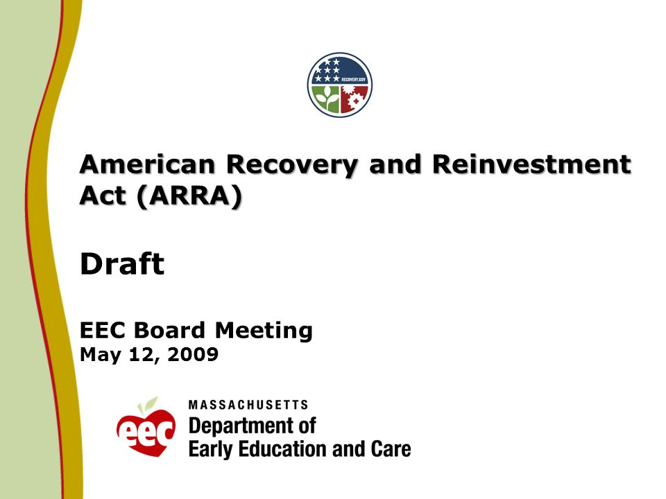 American Recovery and Reinvestment Act (ARRA) American Recovery and Reinvestment Act (ARRA) Draft EEC Board Meeting May 12, 2009