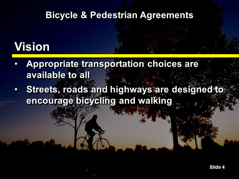 Slide 25 Bicycle & Pedestrian Agreements ODOT Policy In the development of the STIP, ODOT will consider projects that upgrade the roadway with bikeways and walkways to provide continuity.