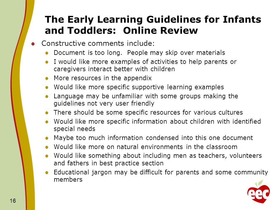 The Early Learning Guidelines for Infants and Toddlers: Online Review Constructive comments include: Document is too long.