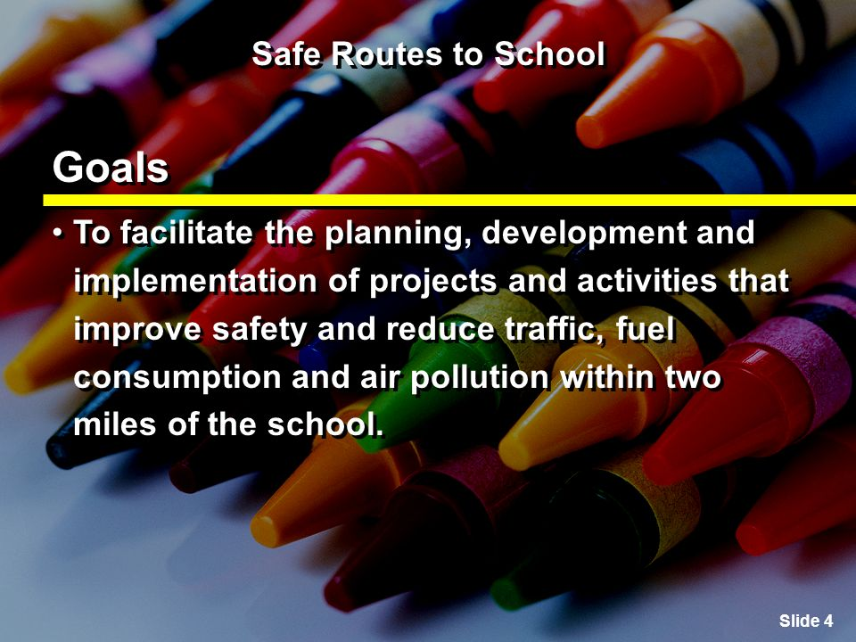 Slide 35 Safe Routes to School Creating the Action Plan Section 5: Identifying the solutions and creating an Action Plan Enforcement – Partnering with local law enforcement to ensure traffic laws are obeyed in the vicinity of schools and initiating community enforcement such as crossing guard programs.