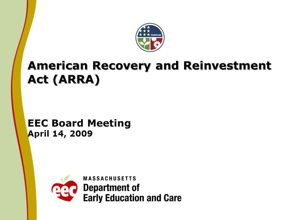 American Recovery and Reinvestment Act (ARRA) American Recovery and Reinvestment Act (ARRA) EEC Board Meeting April 14, 2009