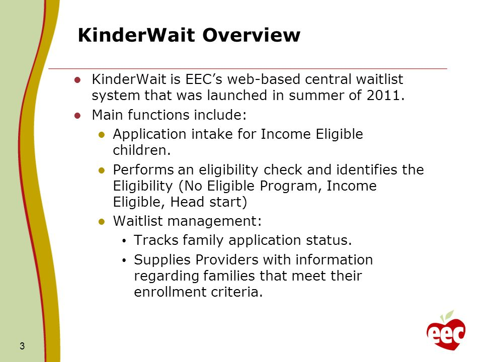 KinderWait Overview KinderWait is EECs web-based central waitlist system that was launched in summer of 2011.
