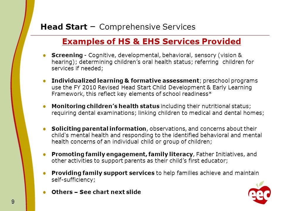 Head Start – Comprehensive Services Examples of HS & EHS Services Provided Screening - Cognitive, developmental, behavioral, sensory (vision & hearing