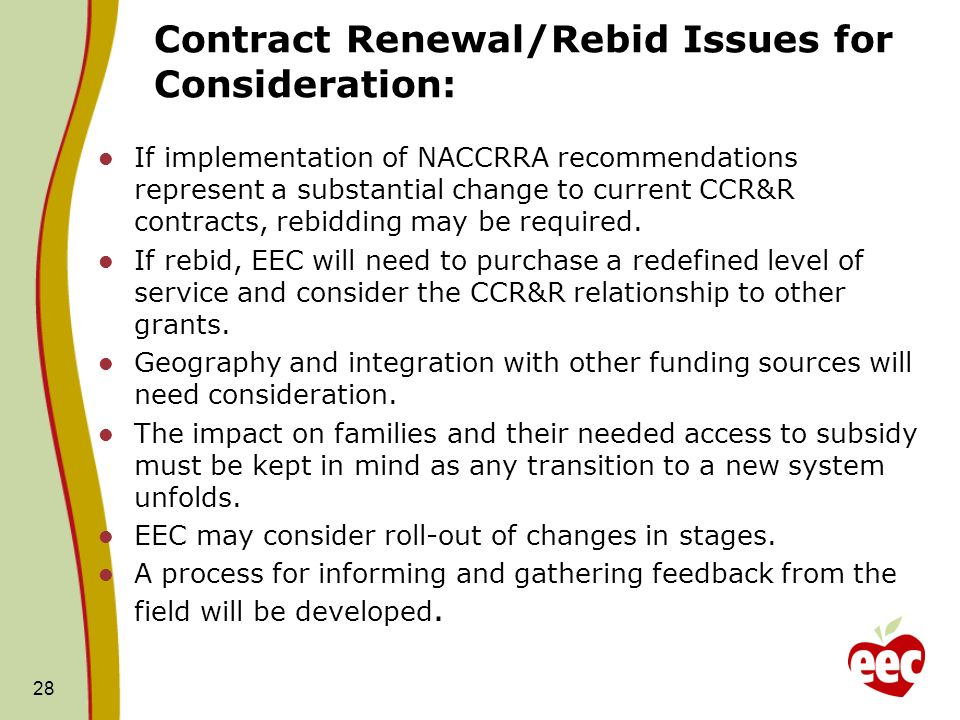 Contract Renewal/Rebid Issues for Consideration: If implementation of NACCRRA recommendations represent a substantial change to current CCR&R contracts, rebidding may be required.