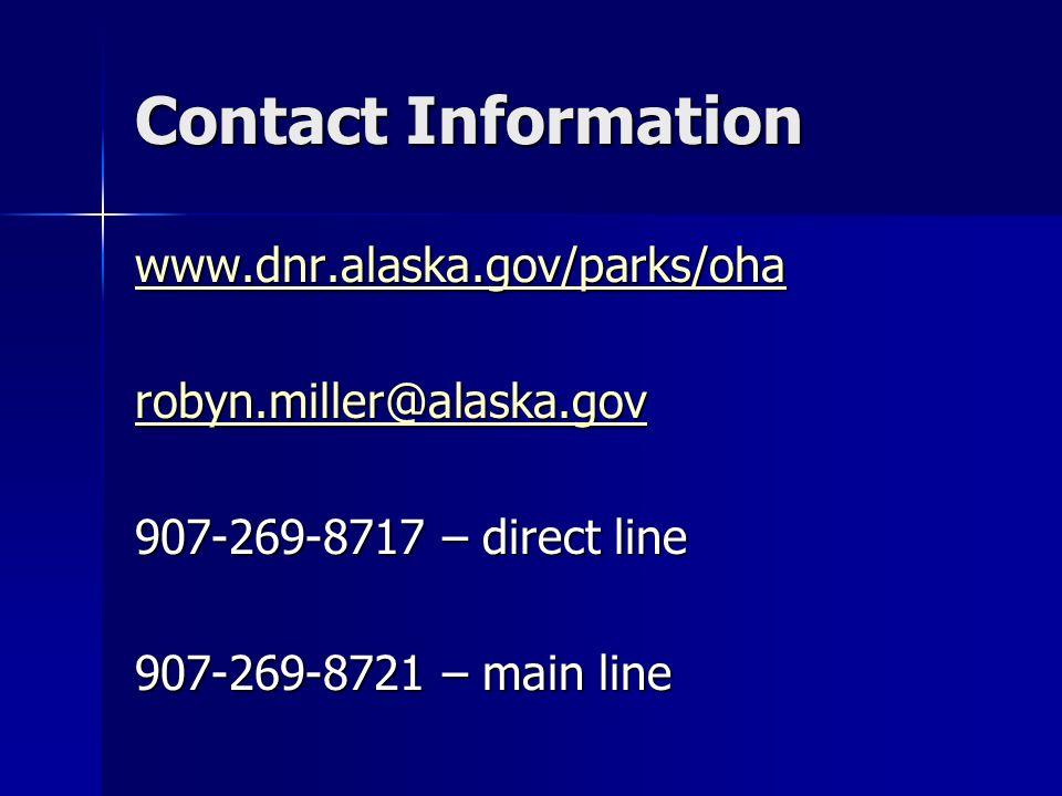 Contact Information www.dnr.alaska.gov/parks/oha robyn.miller@alaska.gov 907-269-8717 – direct line 907-269-8721 – main line