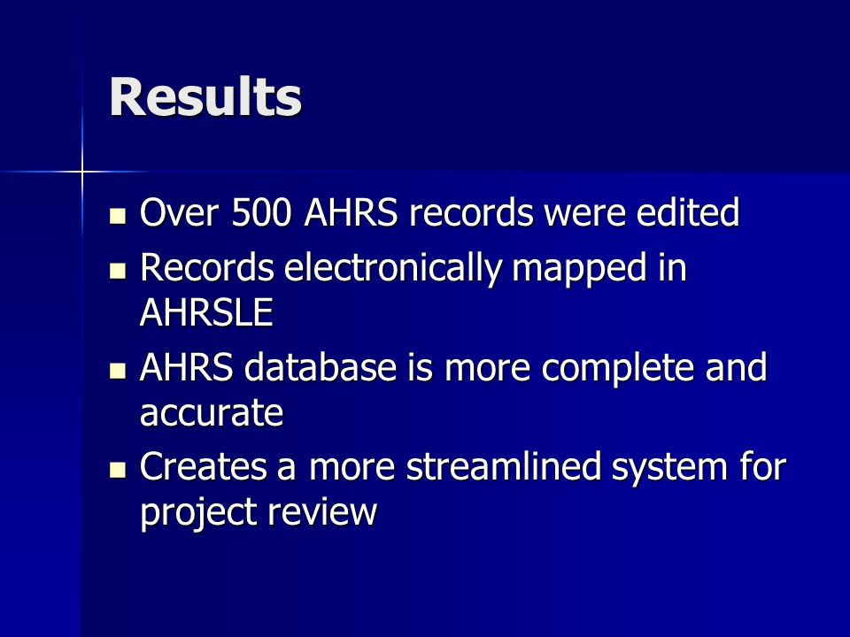 Results Over 500 AHRS records were edited Over 500 AHRS records were edited Records electronically mapped in AHRSLE Records electronically mapped in A