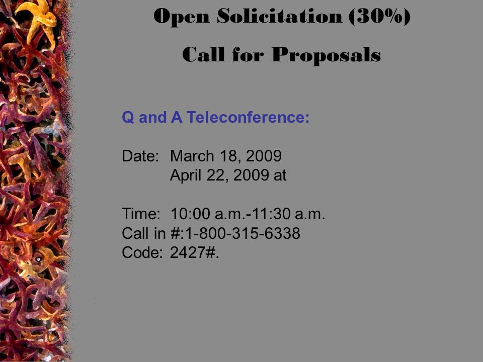 Open Solicitation (30%) Call for Proposals Q and A Teleconference: Date:March 18, 2009 April 22, 2009 at Time: 10:00 a.m.-11:30 a.m.