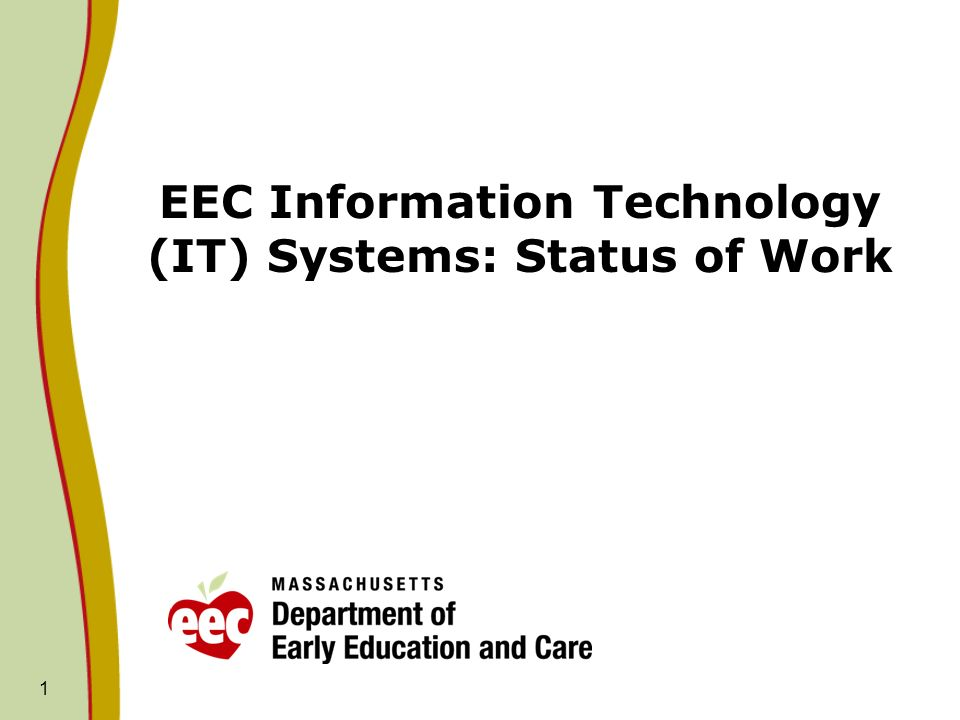 1 EEC Information Technology (IT) Systems: Status of Work