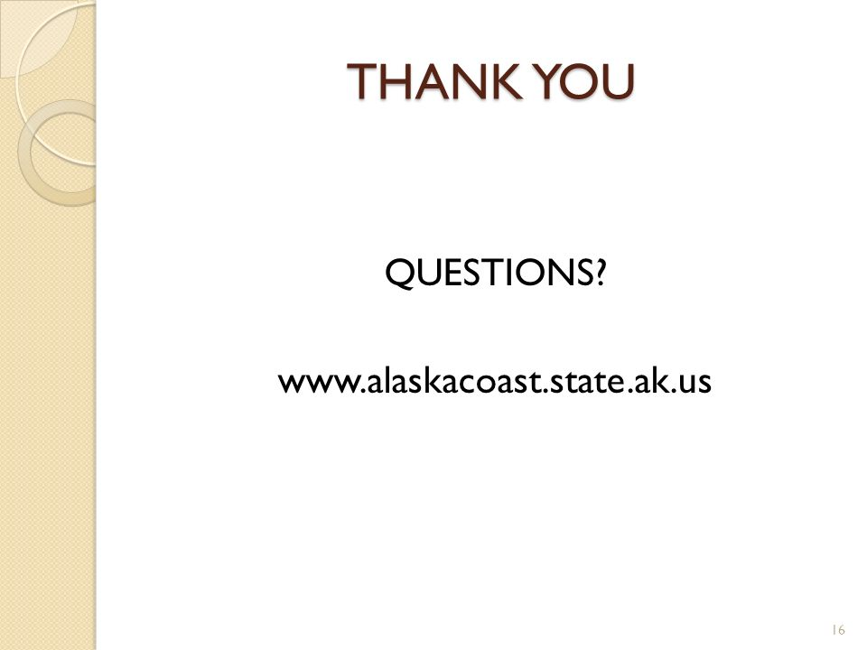 THANK YOU QUESTIONS? www.alaskacoast.state.ak.us 16