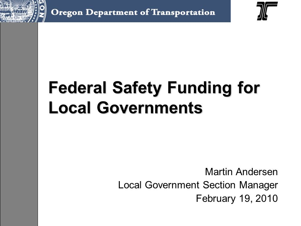 Federal Safety Funding for Local Governments Martin Andersen Local Government Section Manager February 19, 2010