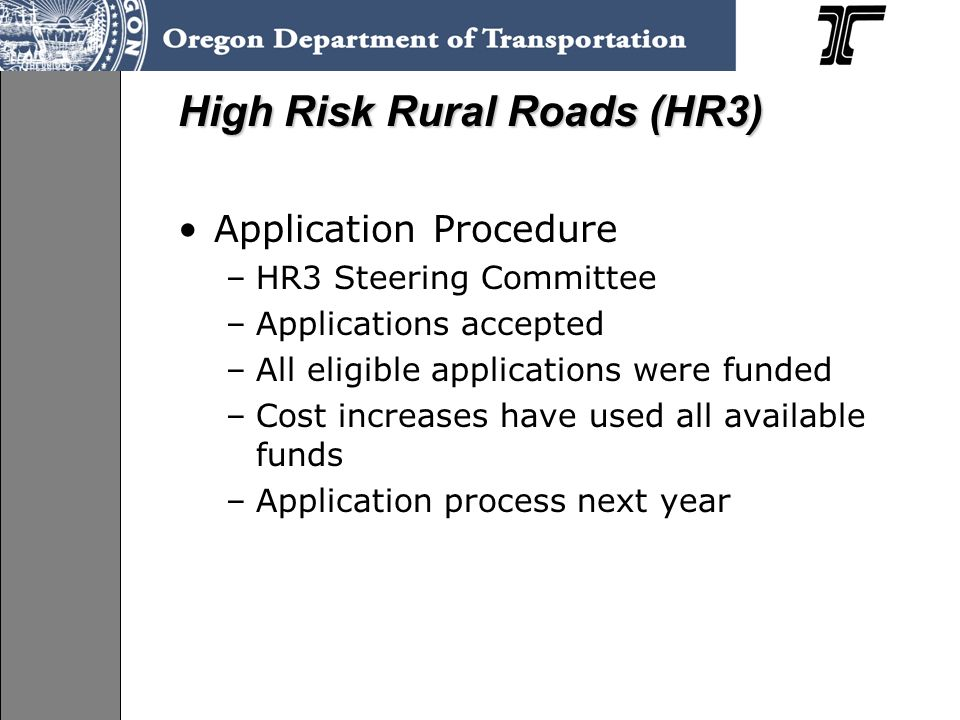 High Risk Rural Roads (HR3) Application Procedure –HR3 Steering Committee –Applications accepted –All eligible applications were funded –Cost increases have used all available funds –Application process next year