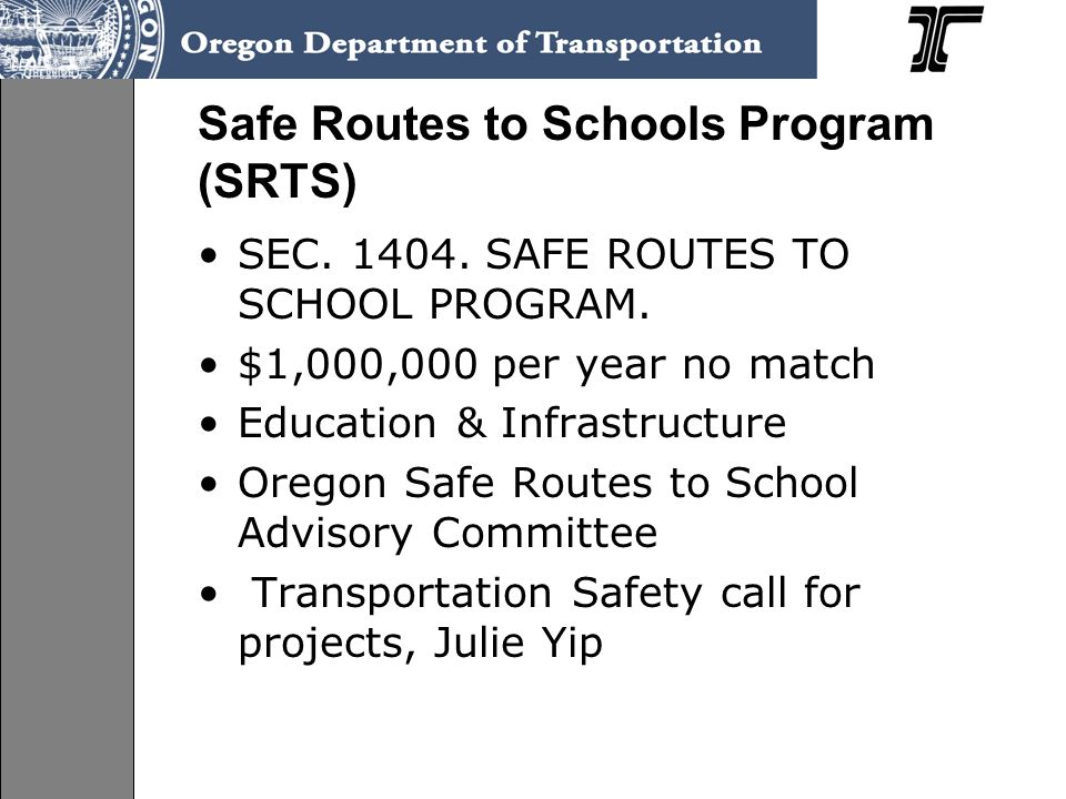 Safe Routes to Schools Program (SRTS) SEC SAFE ROUTES TO SCHOOL PROGRAM.