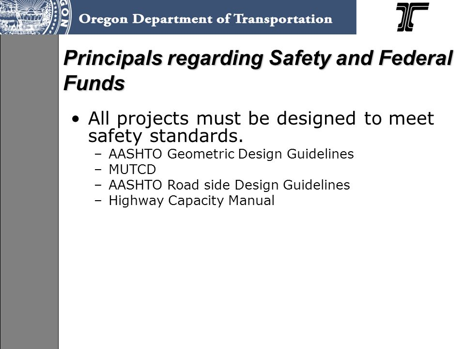 Principals regarding Safety and Federal Funds All projects must be designed to meet safety standards.