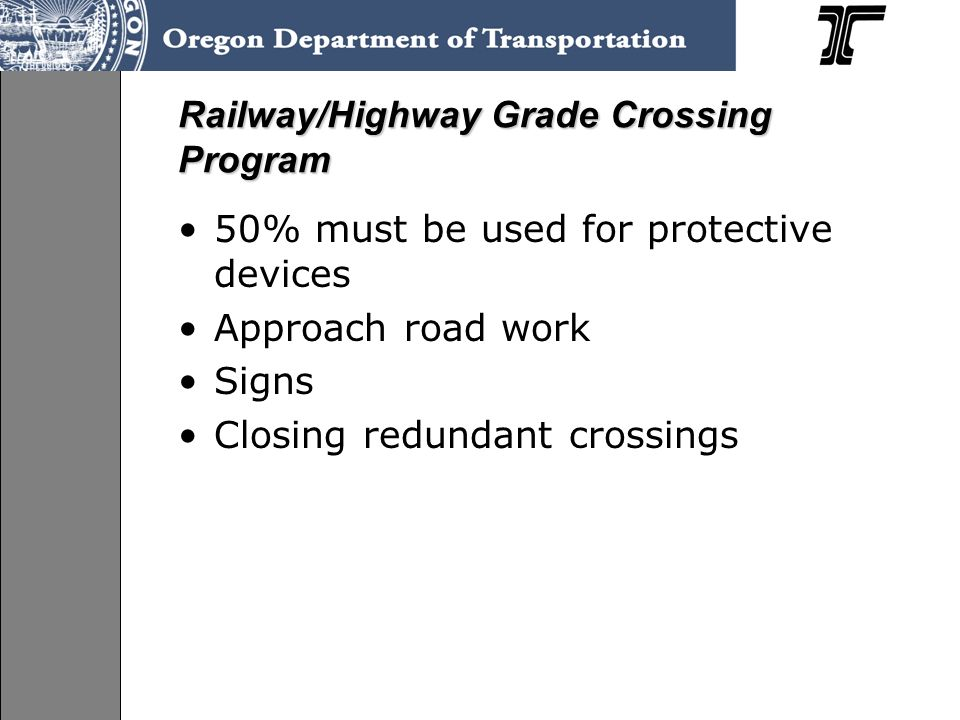 50% must be used for protective devices Approach road work Signs Closing redundant crossings Railway/Highway Grade Crossing Program