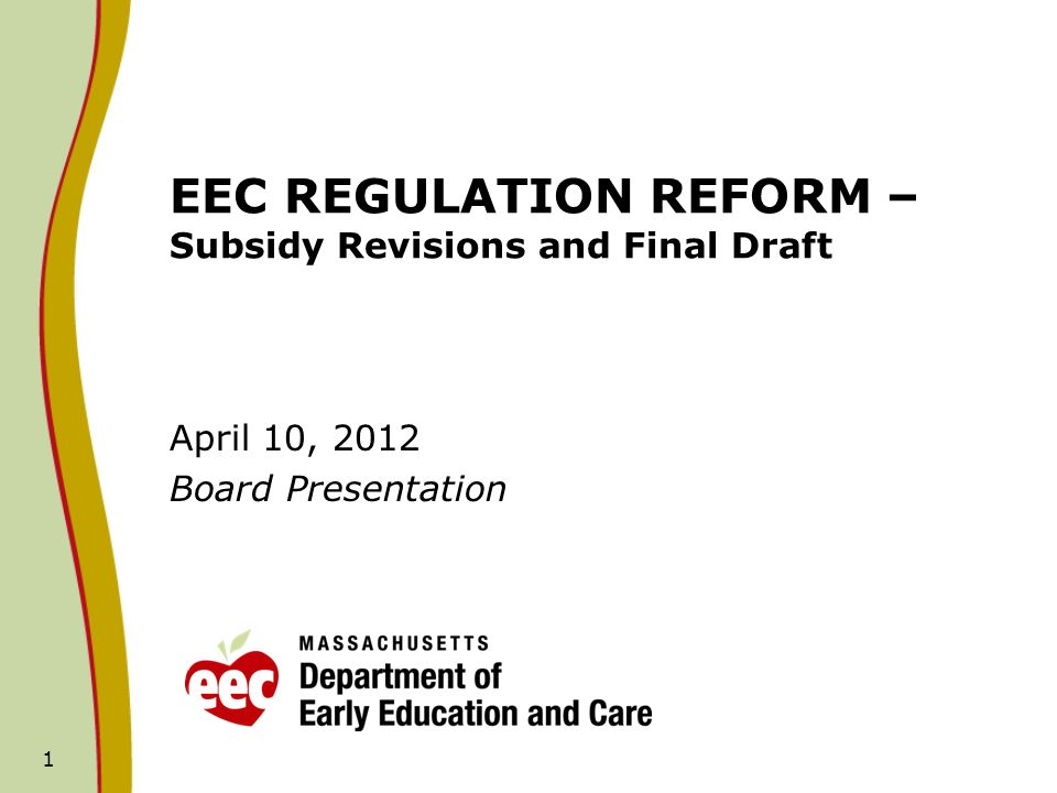 1 EEC REGULATION REFORM – Subsidy Revisions and Final Draft April 10, 2012 Board Presentation