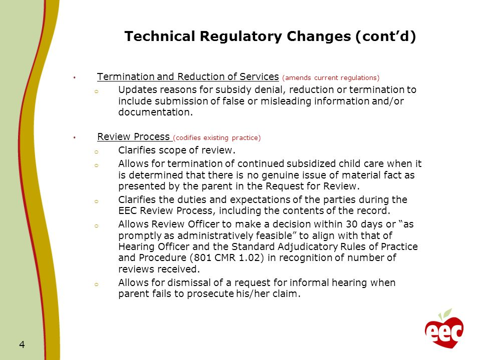 Technical Regulatory Changes (contd) Termination and Reduction of Services (amends current regulations) o Updates reasons for subsidy denial, reduction or termination to include submission of false or misleading information and/or documentation.