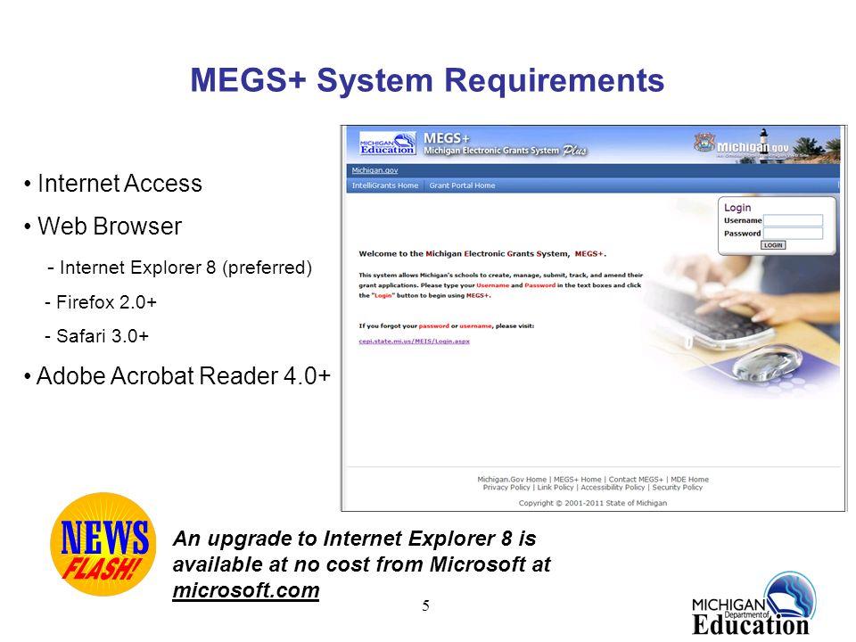 5 MEGS+ System Requirements Internet Access Web Browser - Internet Explorer 8 (preferred) - Firefox 2.0+ - Safari 3.0+ Adobe Acrobat Reader 4.0+ An up