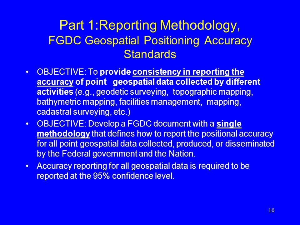 10 Part 1:Reporting Methodology, FGDC Geospatial Positioning Accuracy Standards OBJECTIVE: To provide consistency in reporting the accuracy of point g