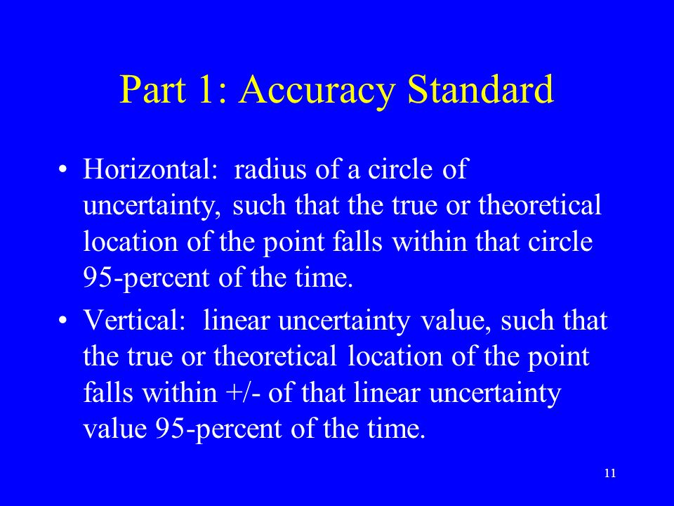 11 Part 1: Accuracy Standard Horizontal: radius of a circle of uncertainty, such that the true or theoretical location of the point falls within that