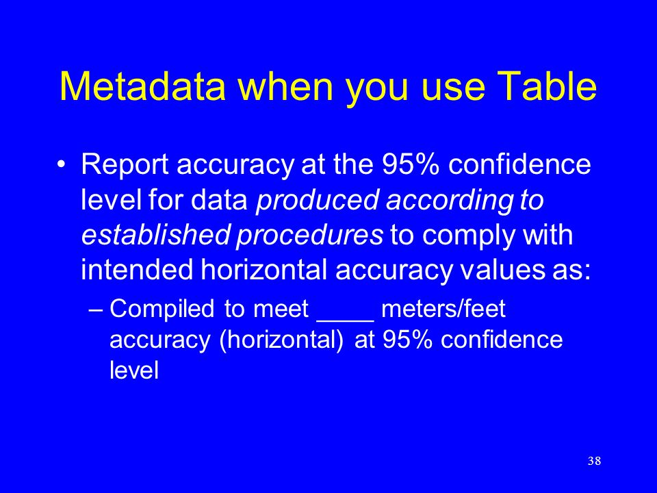 38 Metadata when you use Table Report accuracy at the 95% confidence level for data produced according to established procedures to comply with intend