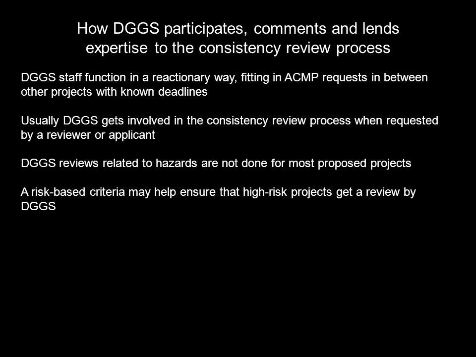 How DGGS participates, comments and lends expertise to the consistency review process DGGS staff function in a reactionary way, fitting in ACMP reques