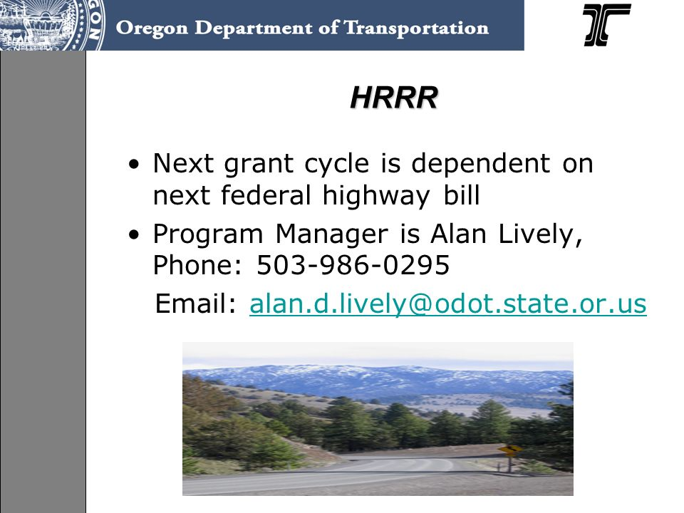 HRRR Next grant cycle is dependent on next federal highway bill Program Manager is Alan Lively, Phone: