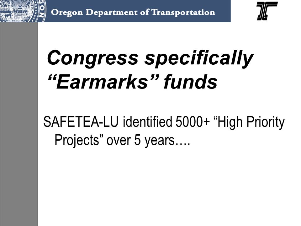 Congress specifically Earmarks funds SAFETEA-LU identified High Priority Projects over 5 years….