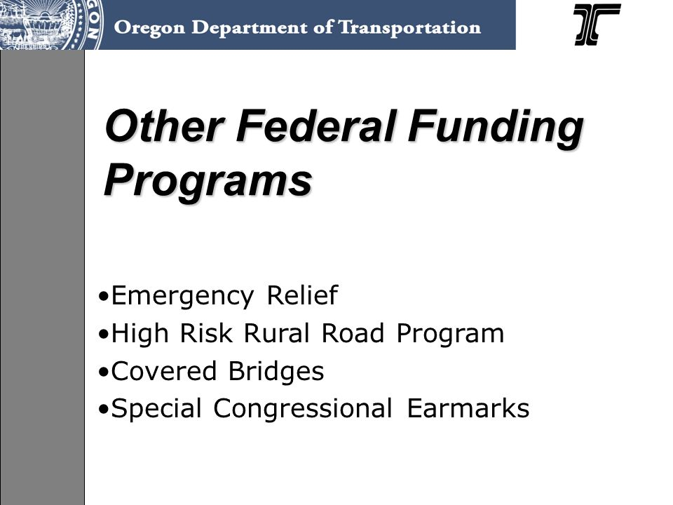 Where to find more info… Local Agency Guidelines -- LAG Manual http://www.oregon.gov/ODOT/HWY/LGS/lag_manual.shtml Section A, Chapter 3 FHWA Funding Programs
